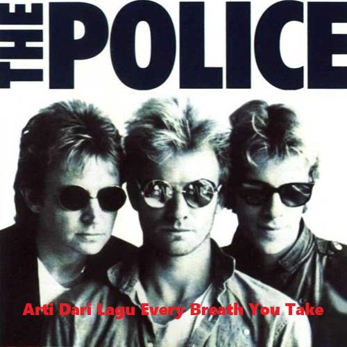 Arti Dari Lagu Every Breath You Take – The Police